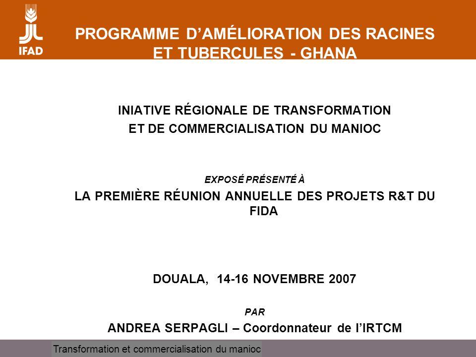 Cassava processing and marketing PROGRAMME D'AMÉLIORATION DES RACINES ET TUBERCULES - GHANA INIATIVE RÉGIONALE DE TRANSFORMATION ET DE COMMERCIALISATI
