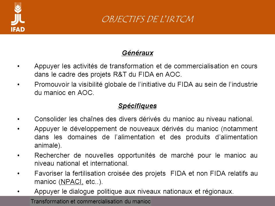 Cassava processing and marketing OBJECTIFS DE L ' IRTCM Généraux •Appuyer les activités de transformation et de commercialisation en cours dans le cad