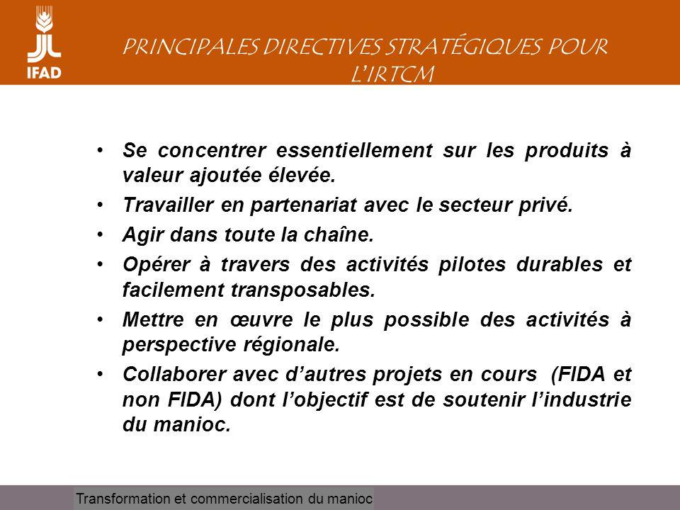Cassava processing and marketing PRINCIPALES DIRECTIVES STRATÉGIQUES POUR L ' IRTCM •Se concentrer essentiellement sur les produits à valeur ajoutée é