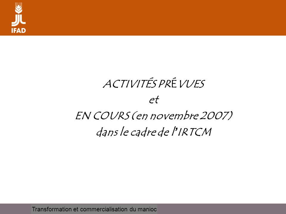 Cassava processing and marketing ACTIVITÉS PRÉVUES et EN COURS (en novembre 2007) dans le cadre de l ' IRTCM Transformation et commercialisation du ma