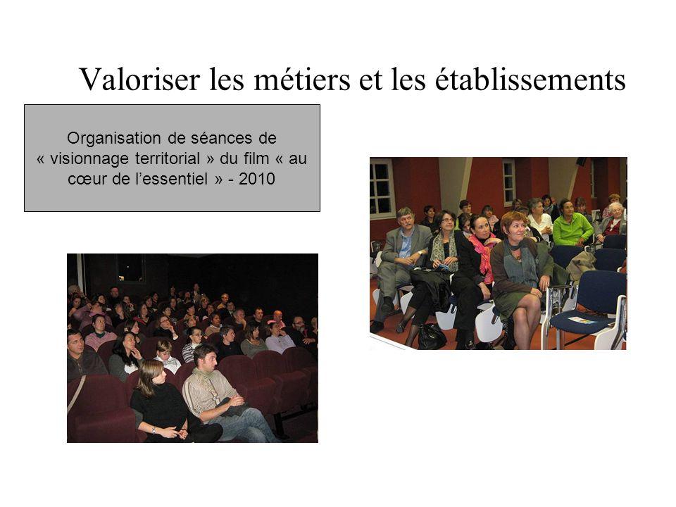 Valoriser les métiers et les établissements Organisation de séances de « visionnage territorial » du film « au cœur de l'essentiel » - 2010