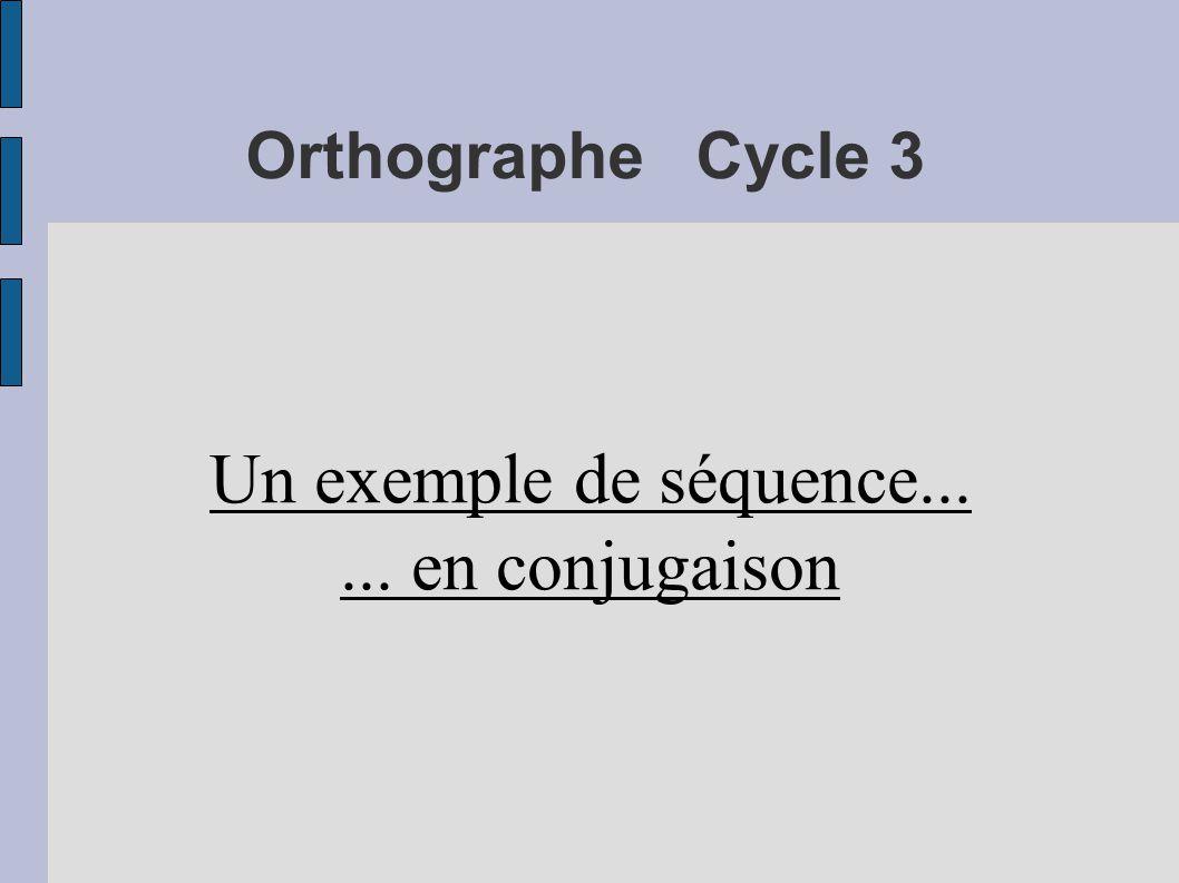 Orthographe Cycle 3 Un exemple de séquence...... en conjugaison