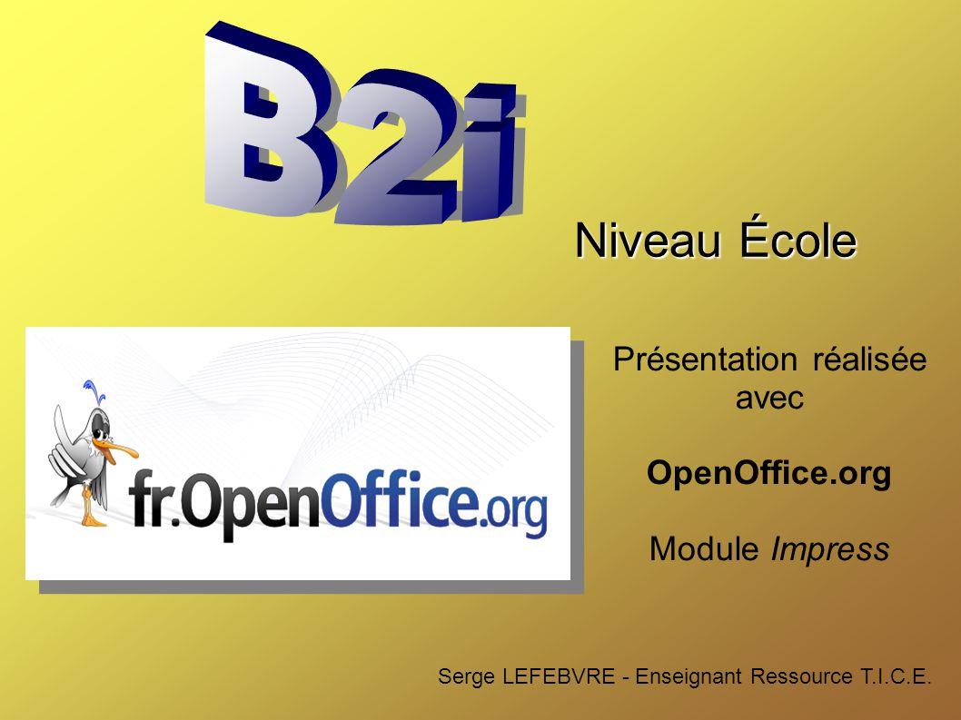 Présentation réalisée avec OpenOffice.org Module Impress Serge LEFEBVRE - Enseignant Ressource T.I.C.E.