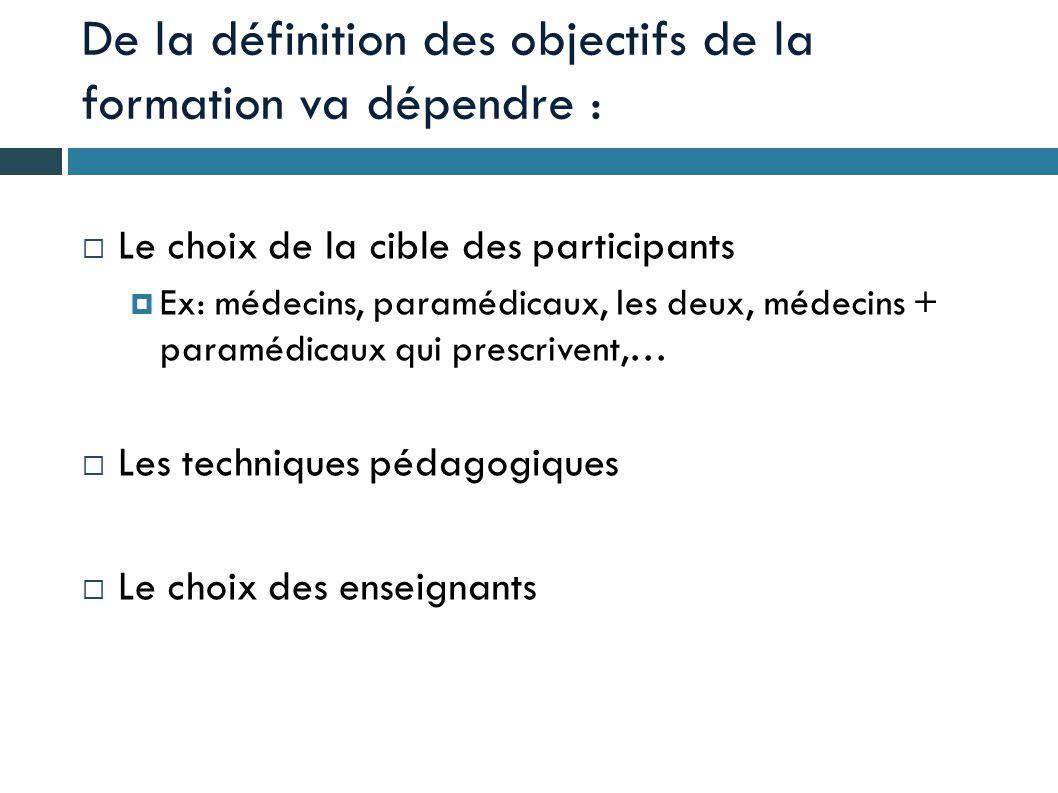 De la définition des objectifs de la formation va dépendre :  Le choix de la cible des participants  Ex: médecins, paramédicaux, les deux, médecins