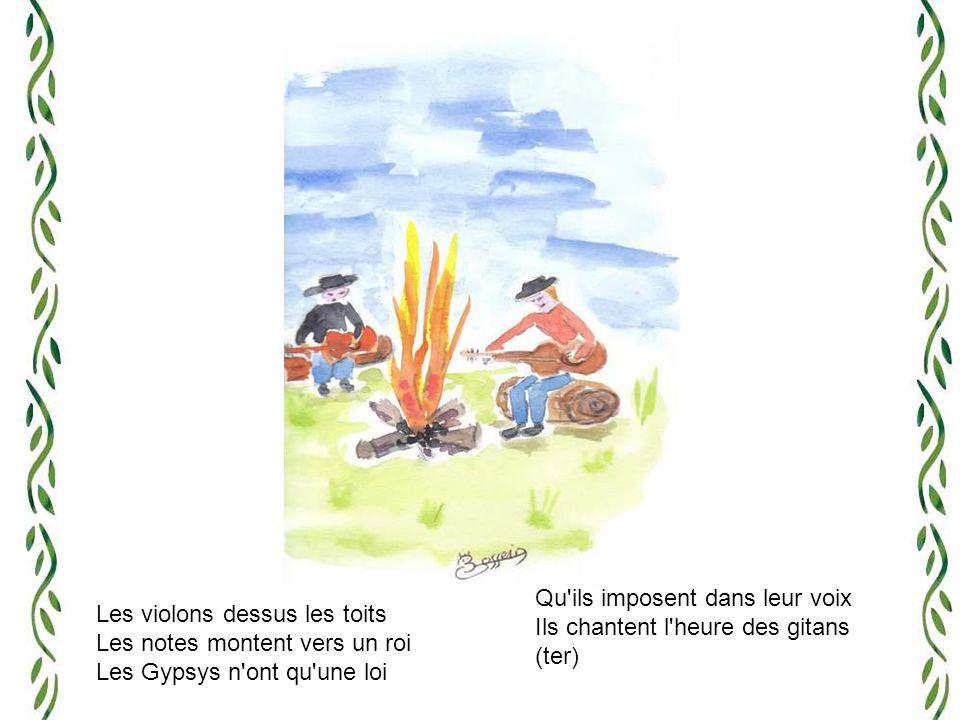 Des ancêtres aux descendants Leur âme coule sur le vent Les familles se rassemblant Au milieu du campement On entend l heure des gitans (ter)