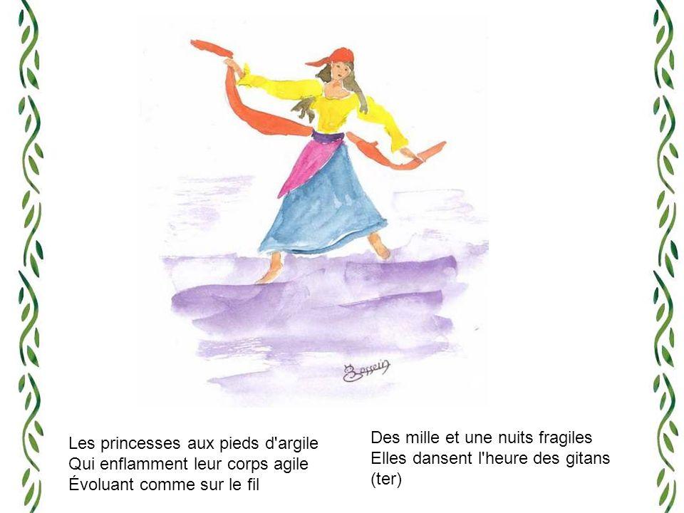 Les princesses aux pieds d argile Qui enflamment leur corps agile Évoluant comme sur le fil Des mille et une nuits fragiles Elles dansent l heure des gitans (ter)
