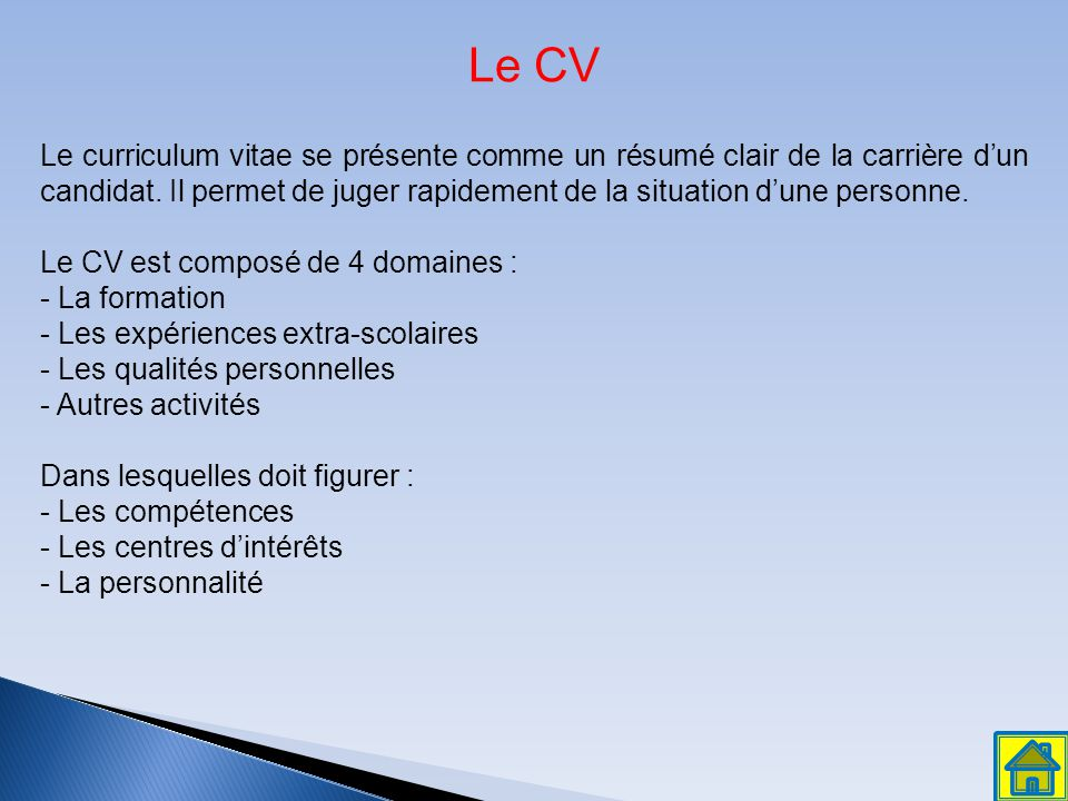 Le CV Le curriculum vitae se présente comme un résumé clair de la carrière d'un candidat. Il permet de juger rapidement de la situation d'une personne