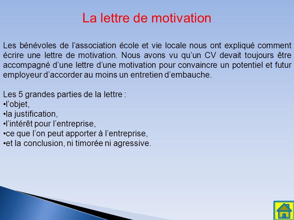 La lettre de motivation Les bénévoles de l'association école et vie locale nous ont expliqué comment écrire une lettre de motivation. Nous avons vu qu