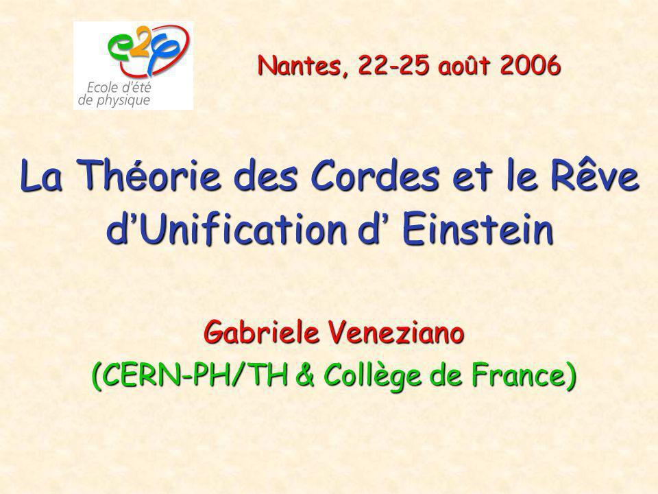 La Th é orie des Cordes et le Rêve d ' Unification d ' Einstein Gabriele Veneziano (CERN-PH/TH & Collège de France) Nantes, 22-25 ao û t 2006