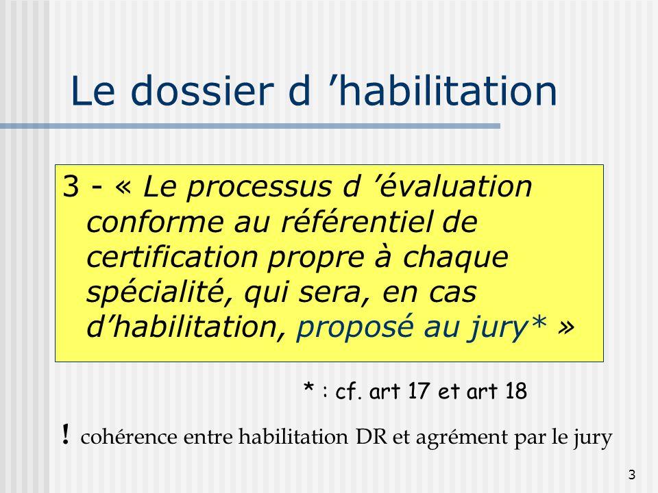 3 Le dossier d 'habilitation 3 - « Le processus d 'évaluation conforme au référentiel de certification propre à chaque spécialité, qui sera, en cas d'