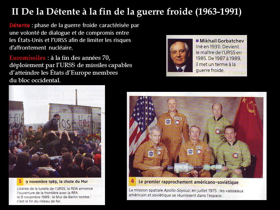 II De la Détente à la fin de la guerre froide (1963-1991) Détente : phase de la guerre froide caractérisée par une volonté de dialogue et de compromis