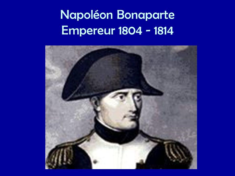 Napoléon Bonaparte Empereur 1804 - 1814