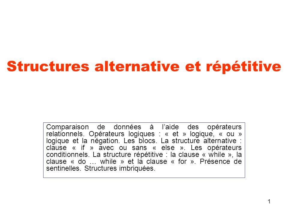 1 Structures alternative et répétitive Comparaison de données à l'aide des opérateurs relationnels. Opérateurs logiques : « et » logique, « ou » logiq