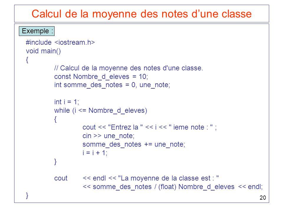 20 Calcul de la moyenne des notes d'une classe Exemple : #include void main() { // Calcul de la moyenne des notes d'une classe. const Nombre_d_eleves