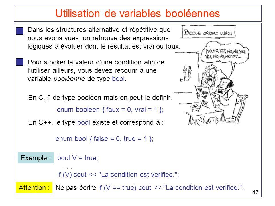 47 Utilisation de variables booléennes Dans les structures alternative et répétitive que nous avons vues, on retrouve des expressions logiques à évaluer dont le résultat est vrai ou faux.