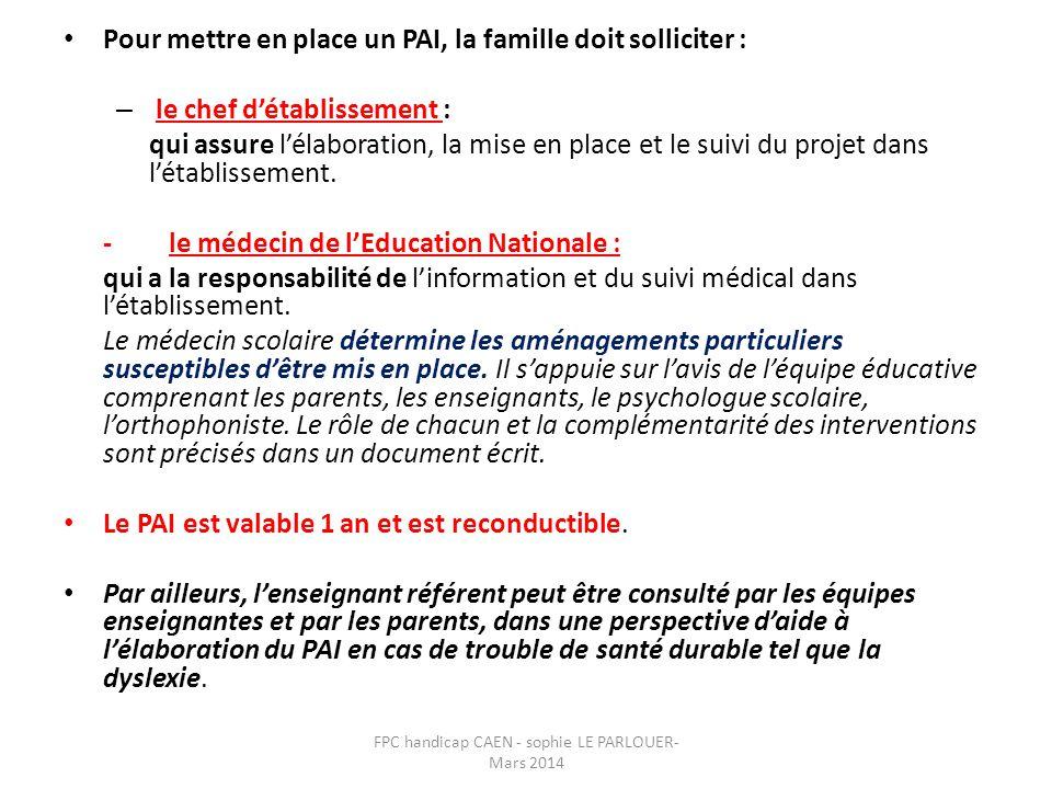 • Pour mettre en place un PAI, la famille doit solliciter : – le chef d'établissement : qui assure l'élaboration, la mise en place et le suivi du proj