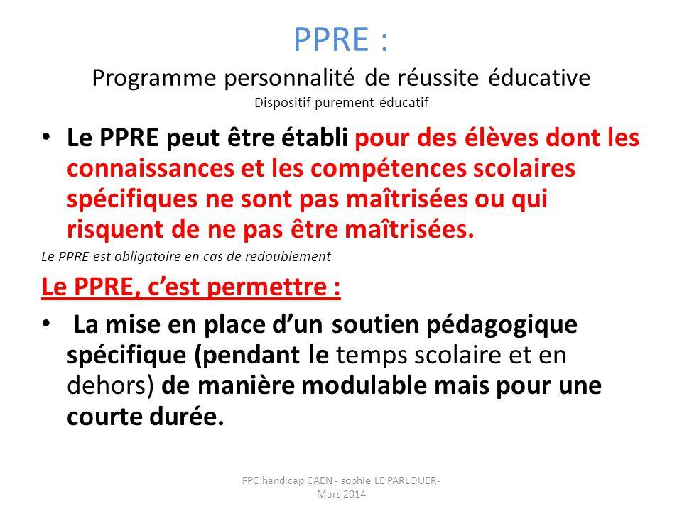 PPRE : Programme personnalité de réussite éducative Dispositif purement éducatif • Le PPRE peut être établi pour des élèves dont les connaissances et