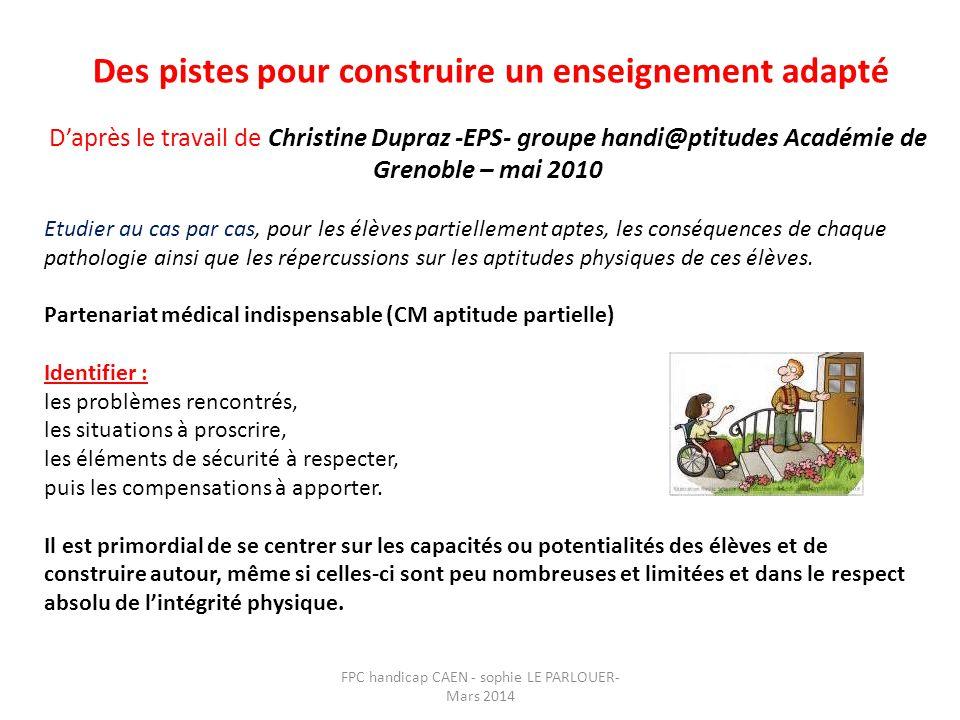 Des pistes pour construire un enseignement adapté D'après le travail de Christine Dupraz -EPS- groupe handi@ptitudes Académie de Grenoble – mai 2010 E