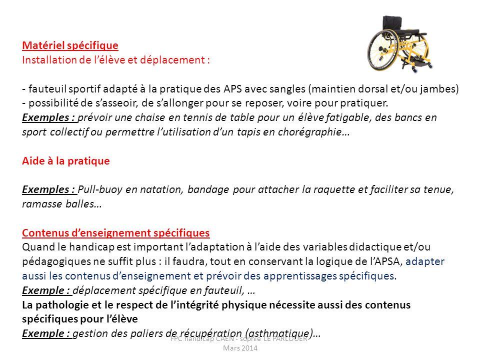 Matériel spécifique Installation de l'élève et déplacement : - fauteuil sportif adapté à la pratique des APS avec sangles (maintien dorsal et/ou jambe