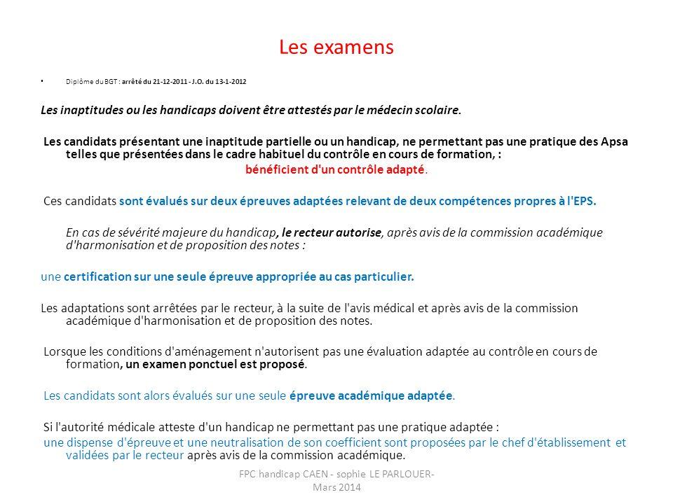Les examens • Diplôme du BGT : arrêté du 21-12-2011 - J.O. du 13-1-2012 Les inaptitudes ou les handicaps doivent être attestés par le médecin scolaire