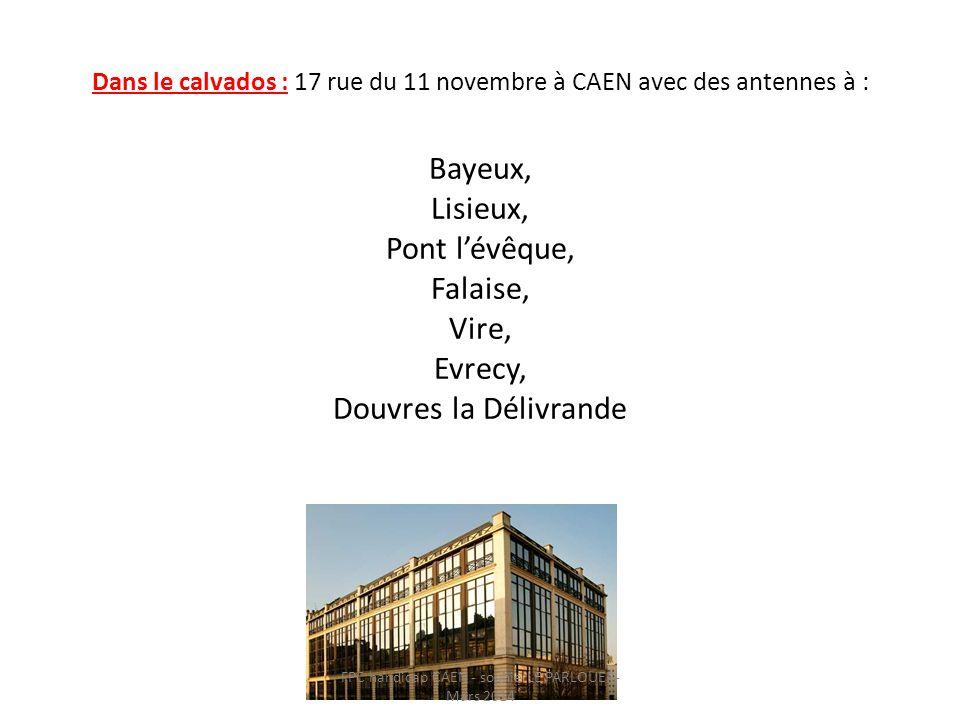Dans le calvados : 17 rue du 11 novembre à CAEN avec des antennes à : Bayeux, Lisieux, Pont l'évêque, Falaise, Vire, Evrecy, Douvres la Délivrande FPC
