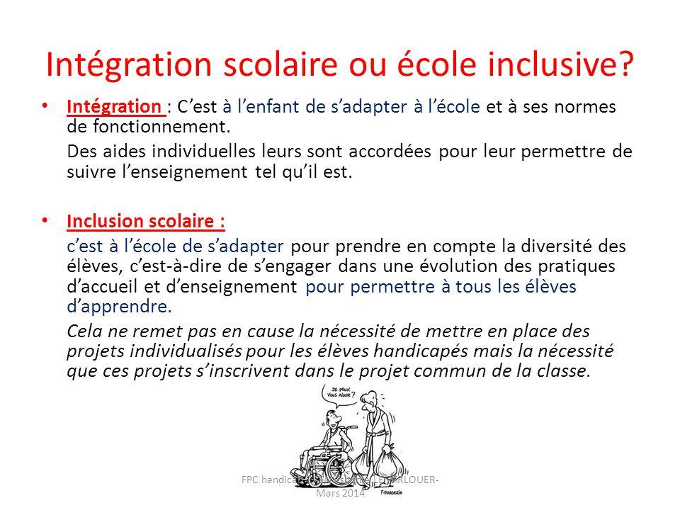 Intégration scolaire ou école inclusive? • Intégration : C'est à l'enfant de s'adapter à l'école et à ses normes de fonctionnement. Des aides individu