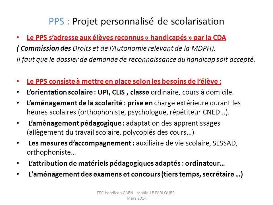 PPS : Projet personnalisé de scolarisation • Le PPS s'adresse aux élèves reconnus « handicapés » par la CDA ( Commission des Droits et de l'Autonomie