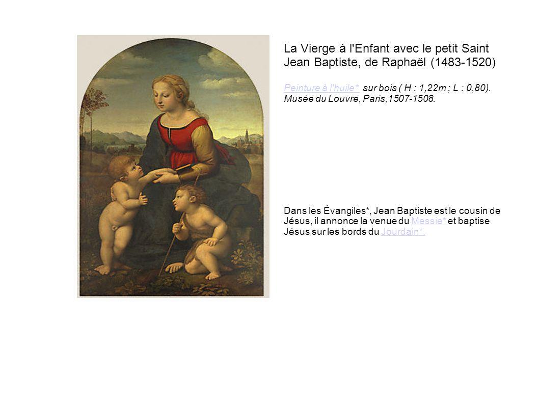 La Vierge à l'Enfant avec le petit Saint Jean Baptiste, de Raphaël (1483-1520) Peinture à l'huile* Peinture à l'huile* sur bois ( H : 1,22m ; L : 0,80