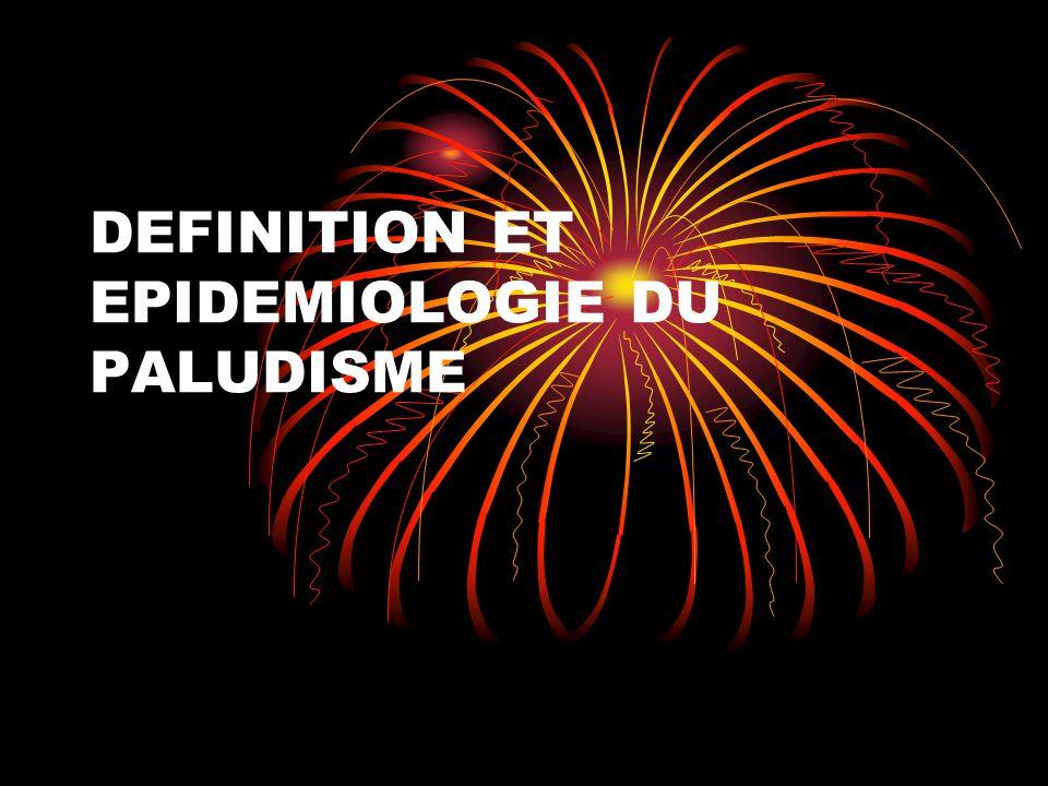 DEFINITION ET EPIDEMIOLOGIE DU PALUDISME