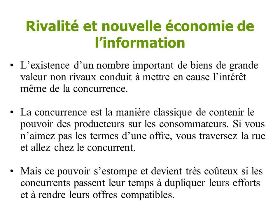 Rivalité et nouvelle économie de l'information •Si les biens ne sont pas rivaux (deux peuvent consommer au même coût que un), le fait de faire payer un prix quelconque limite arbitrairement le nombre d'usagers.