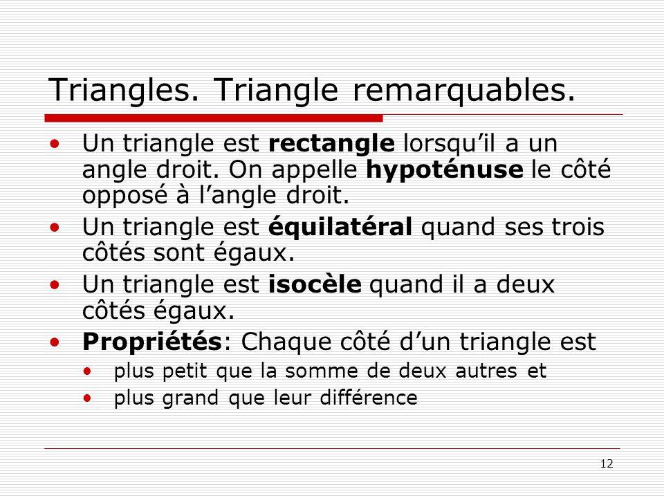 12 Triangles. Triangle remarquables. •Un triangle est rectangle lorsqu'il a un angle droit. On appelle hypoténuse le côté opposé à l'angle droit. •Un