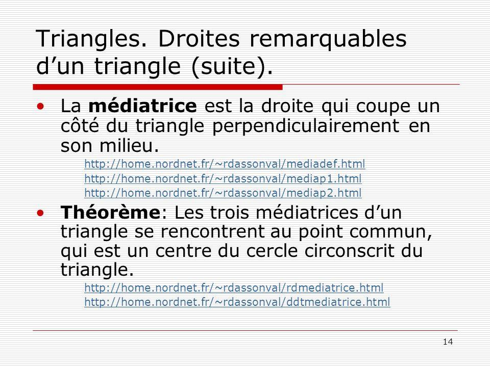 14 Triangles. Droites remarquables d'un triangle (suite). •La médiatrice est la droite qui coupe un côté du triangle perpendiculairement en son milieu