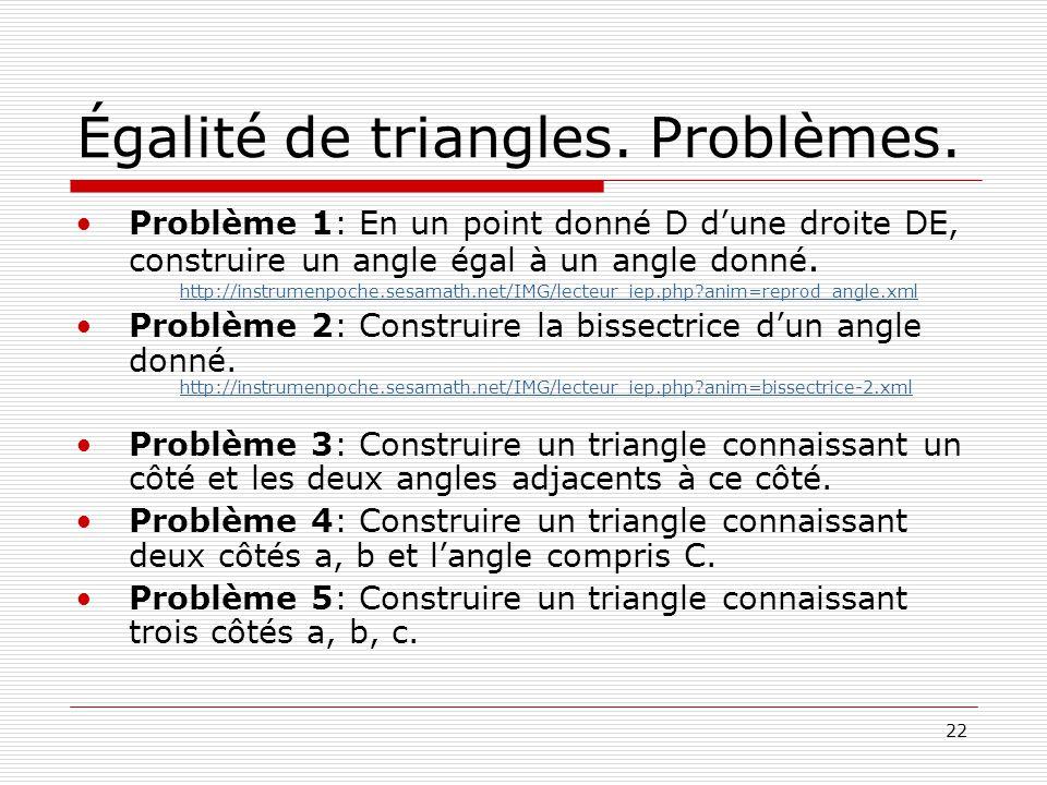 22 Égalité de triangles. Problèmes. •Problème 1: En un point donné D d'une droite DE, construire un angle égal à un angle donné. http://instrumenpoche
