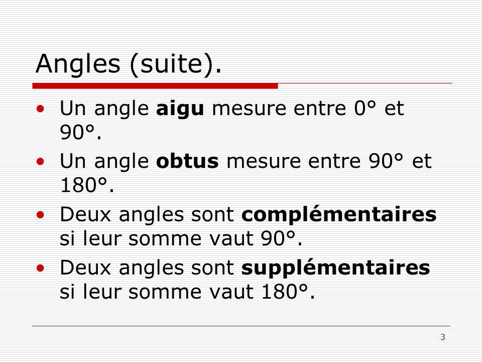 3 Angles (suite). •Un angle aigu mesure entre 0° et 90°. •Un angle obtus mesure entre 90° et 180°. •Deux angles sont complémentaires si leur somme vau