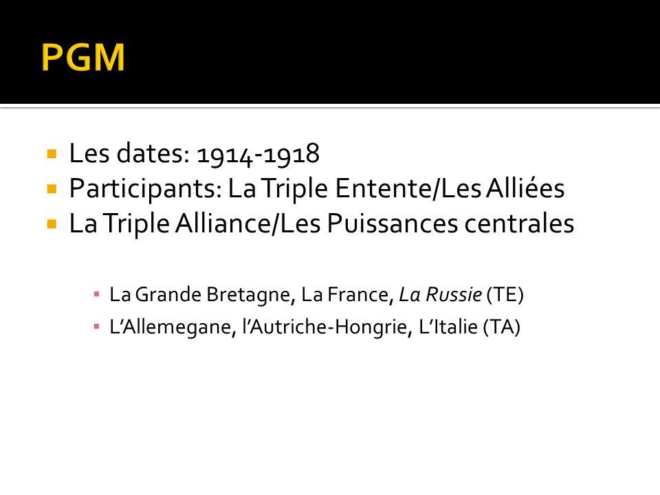  Les dates: 1914-1918  Participants: La Triple Entente/Les Alliées  La Triple Alliance/Les Puissances centrales ▪ La Grande Bretagne, La France, La