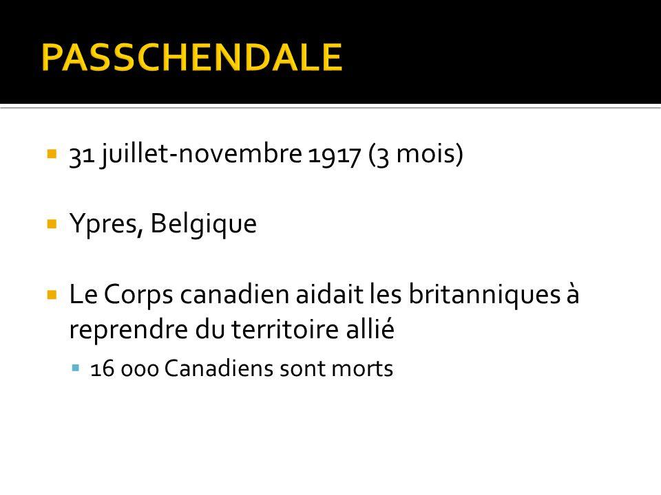  31 juillet-novembre 1917 (3 mois)  Ypres, Belgique  Le Corps canadien aidait les britanniques à reprendre du territoire allié  16 000 Canadiens s