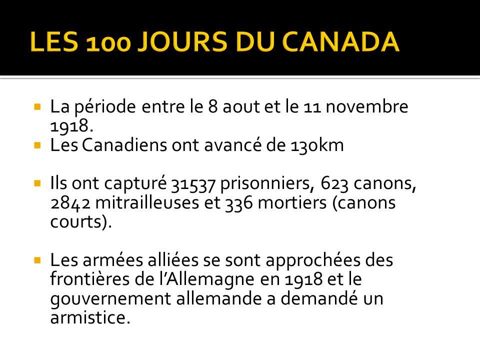  La période entre le 8 aout et le 11 novembre 1918.  Les Canadiens ont avancé de 130km  Ils ont capturé 31537 prisonniers, 623 canons, 2842 mitrail
