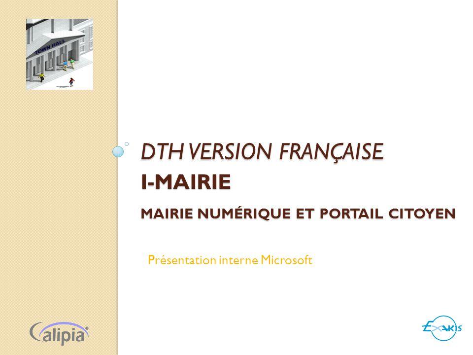 DTH VERSION FRANÇAISE I-MAIRIE MAIRIE NUMÉRIQUE ET PORTAIL CITOYEN Présentation interne Microsoft