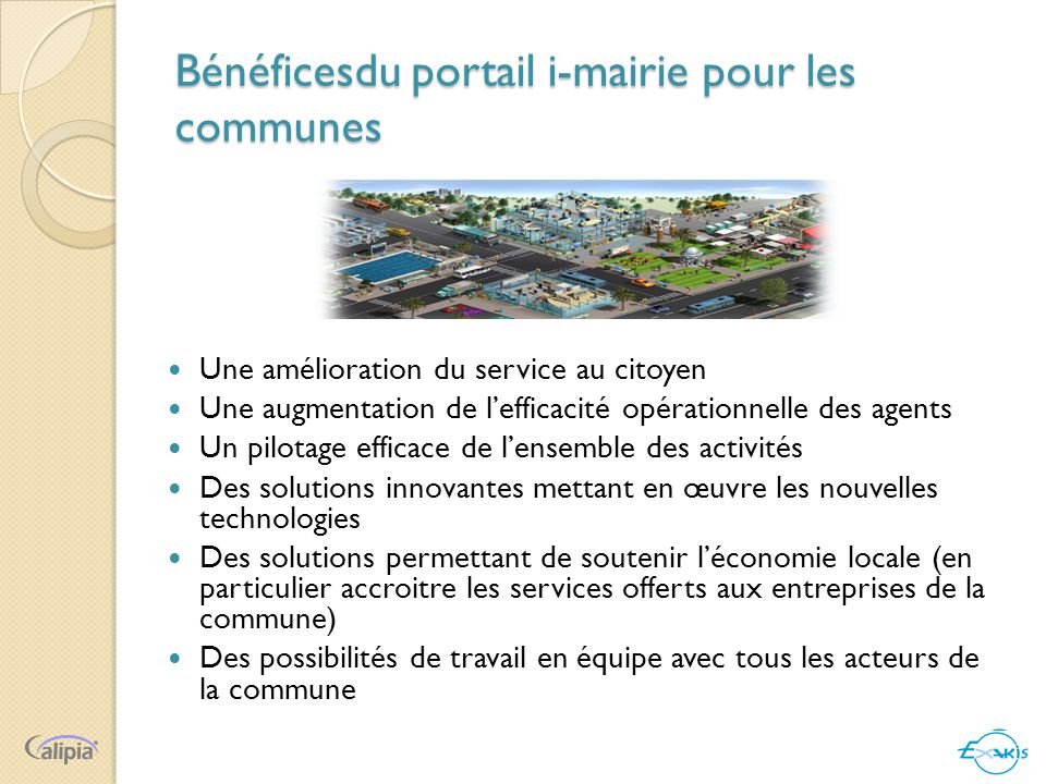 Bénéficesdu portail i-mairie pour les communes  Une amélioration du service au citoyen  Une augmentation de l'efficacité opérationnelle des agents 