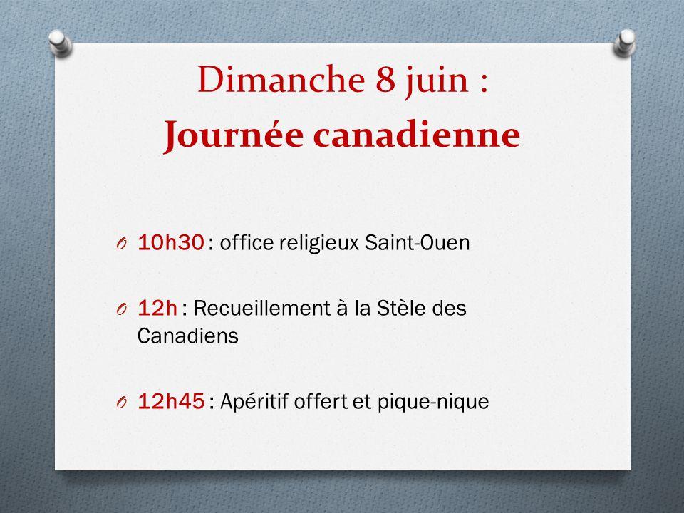 Dimanche 8 juin : Journée canadienne O 10h30 : office religieux Saint-Ouen O 12h : Recueillement à la Stèle des Canadiens O 12h45 : Apéritif offert et