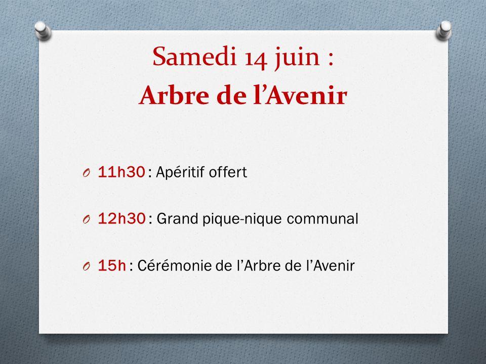 Samedi 14 juin : Arbre de l'Avenir O 11h30 : Apéritif offert O 12h30 : Grand pique-nique communal O 15h : Cérémonie de l'Arbre de l'Avenir