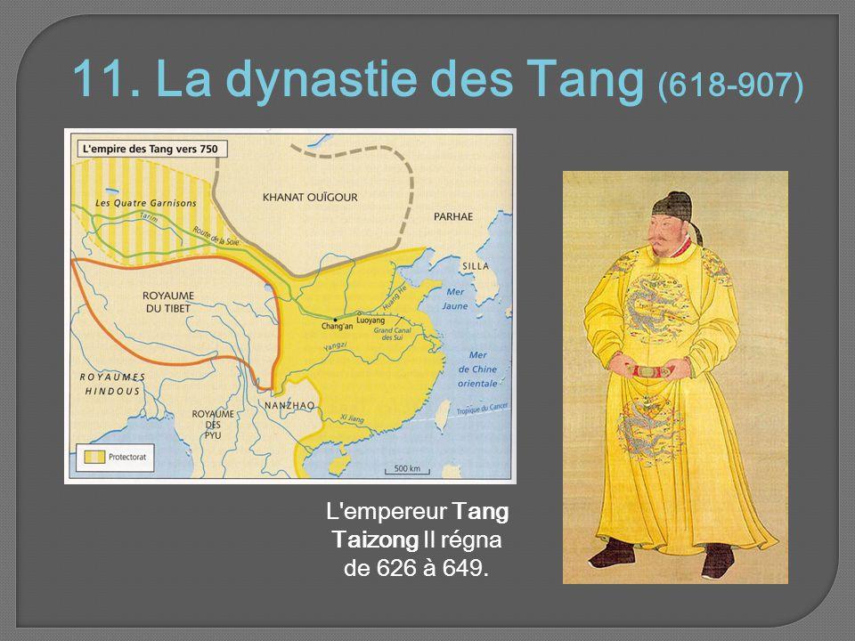 11. La dynastie des Tang (618-907) L empereur Tang Taizong Il régna de 626 à 649.