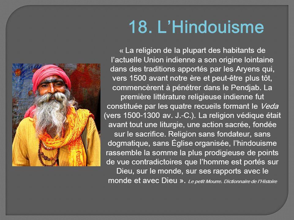 18. L'Hindouisme « La religion de la plupart des habitants de l'actuelle Union indienne a son origine lointaine dans des traditions apportés par les A