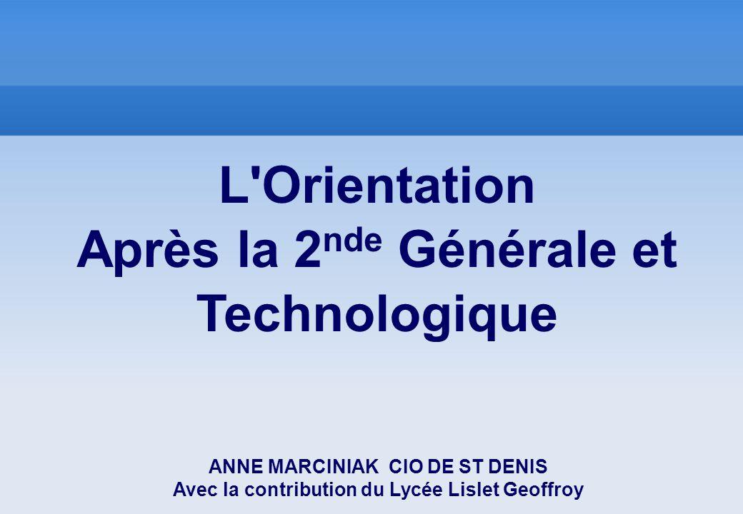 L'Orientation Après la 2 nde Générale et Technologique ANNE MARCINIAK CIO DE ST DENIS Avec la contribution du Lycée Lislet Geoffroy