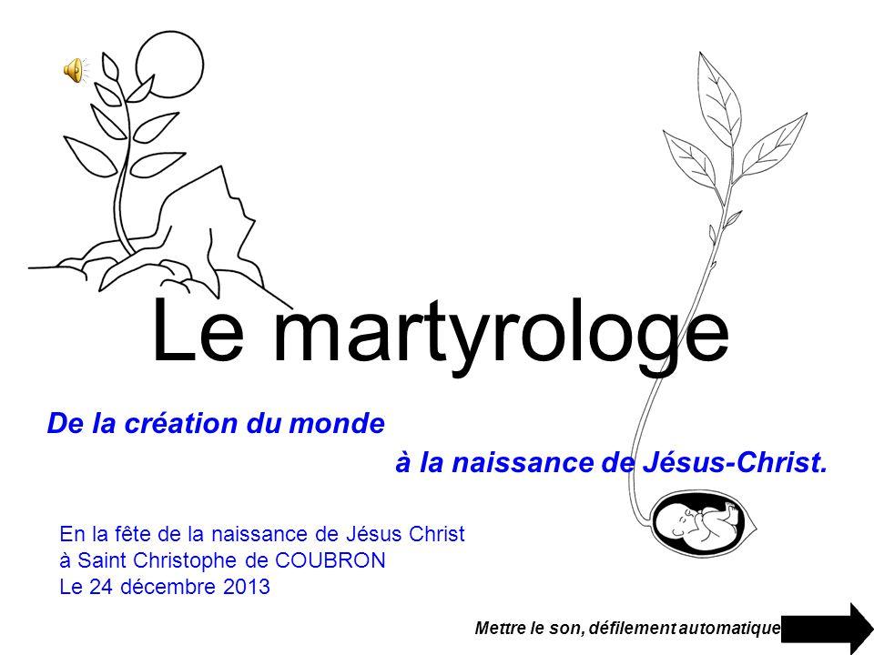 Le martyrologe En la fête de la naissance de Jésus Christ à Saint Christophe de COUBRON Le 24 décembre 2013 Mettre le son, défilement automatique De la création du monde à la naissance de Jésus-Christ.