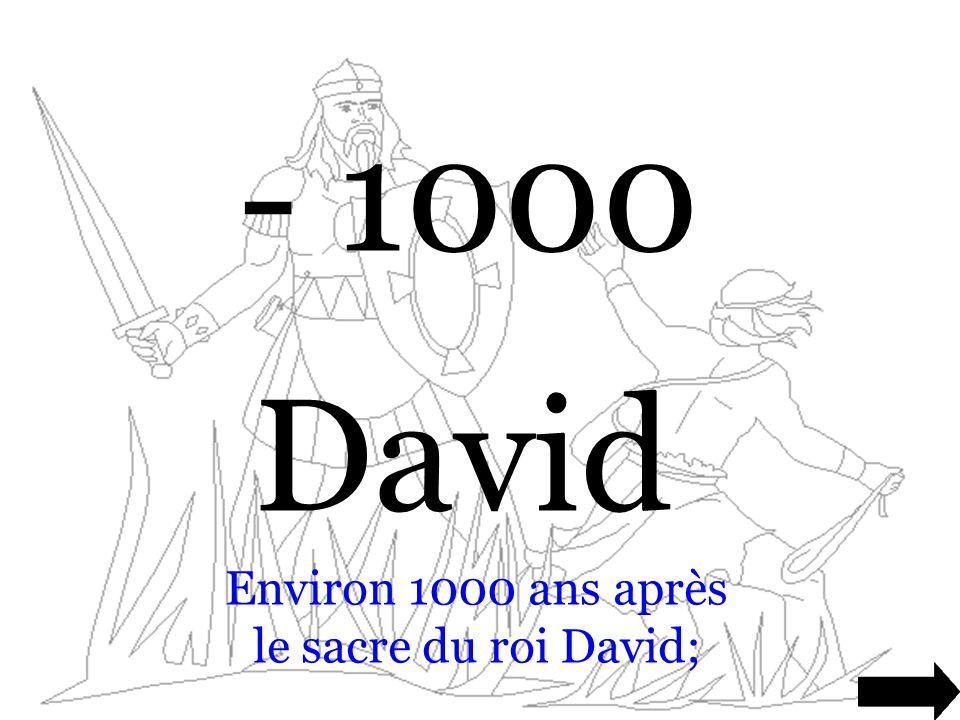 - 1000 David Environ 1000 ans après le sacre du roi David;