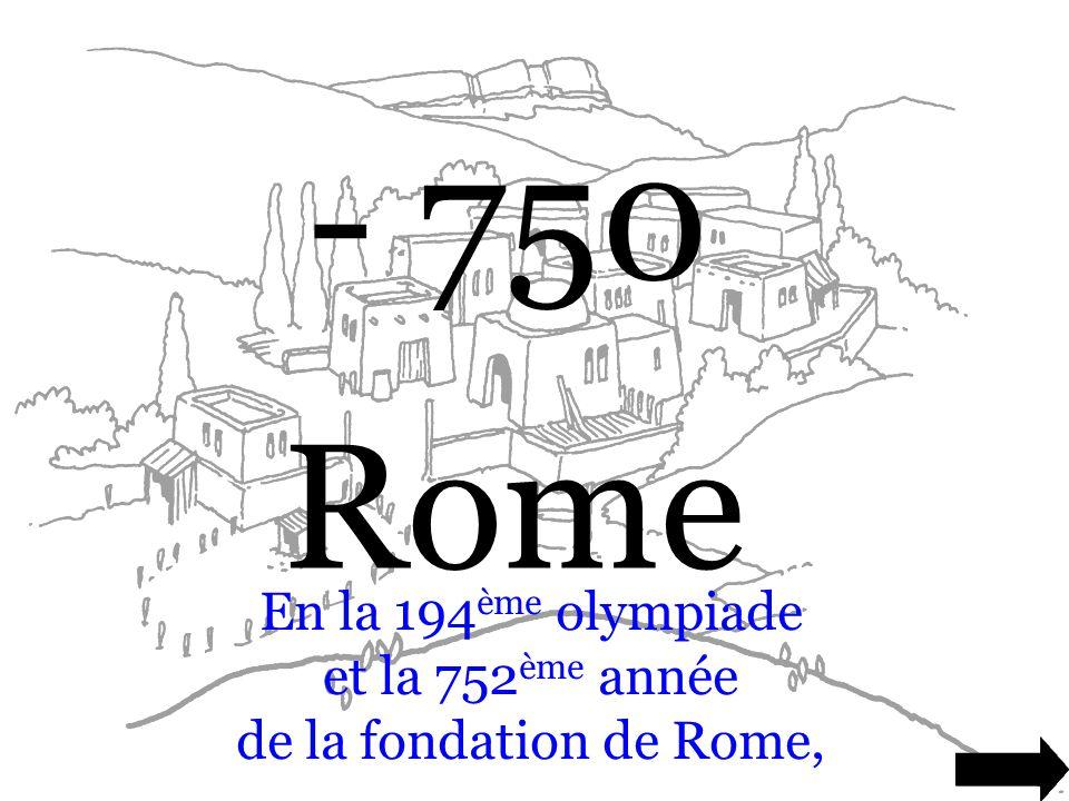 - 750 Rome En la 194 ème olympiade et la 752 ème année de la fondation de Rome,