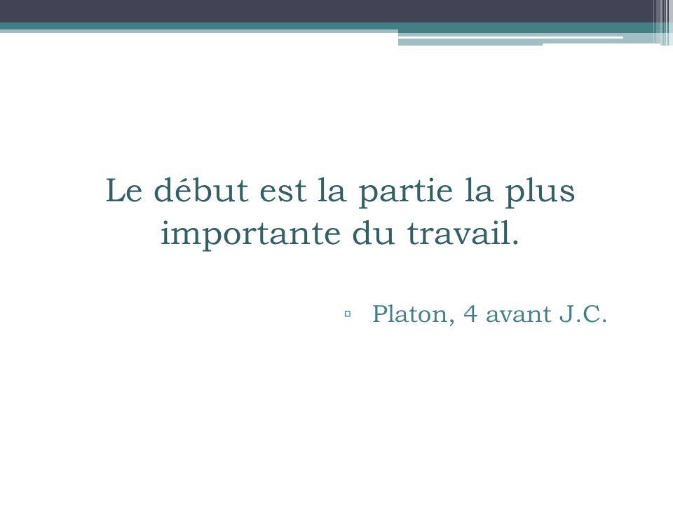Le début est la partie la plus importante du travail. ▫ Platon, 4 avant J.C.