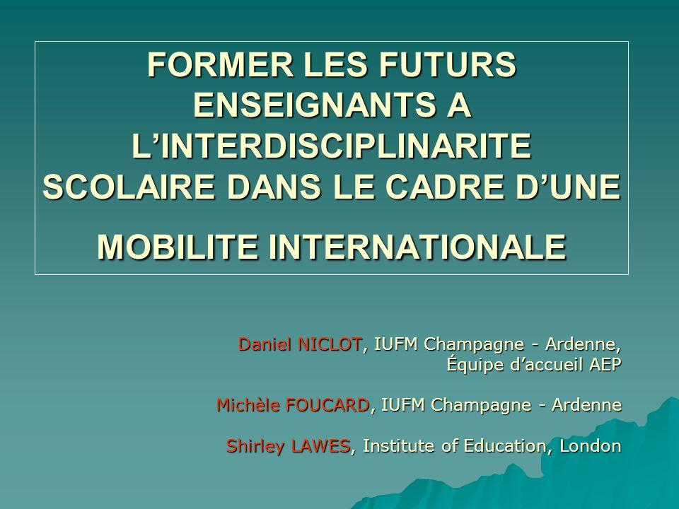 FORMER LES FUTURS ENSEIGNANTS A L'INTERDISCIPLINARITE SCOLAIRE DANS LE CADRE D'UNE MOBILITE INTERNATIONALE Daniel NICLOT, IUFM Champagne - Ardenne, Éq
