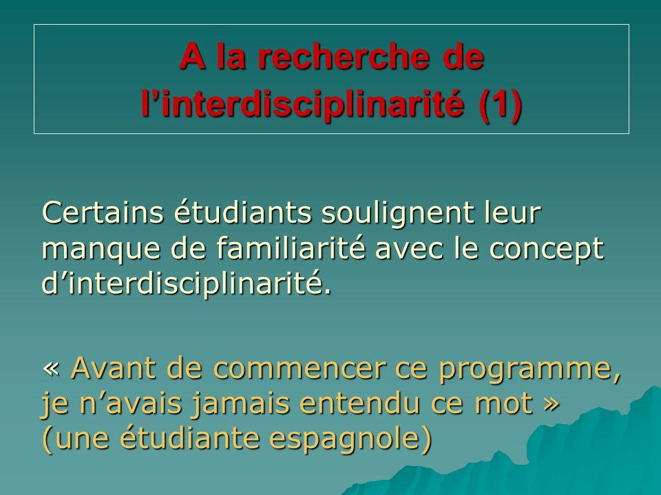 A la recherche de l'interdisciplinarité (1) Certains étudiants soulignent leur manque de familiarité avec le concept d'interdisciplinarité. « Avant de